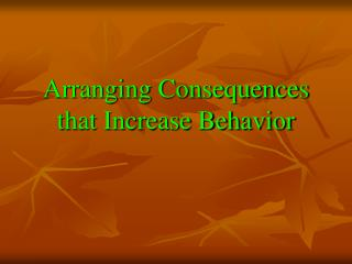 Arranging Consequences that Increase Behavior