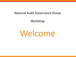 National Audit Governance Group Workshop Welcome
