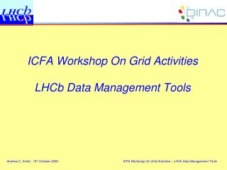 ICFA Workshop On Grid Activities  LHCb Data Management Tools