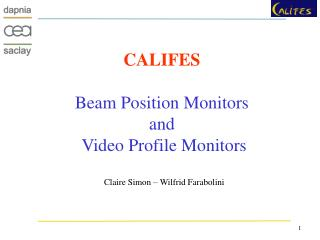 CALIFES  Beam Position Monitors  and  Video Profile Monitors Claire Simon – Wilfrid Farabolini