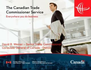 David B. Weiner – Senior Trade Commissioner Consulate  General of Canada - Detroit