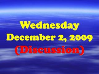 Wednesday December 2, 2009 (Discussion)