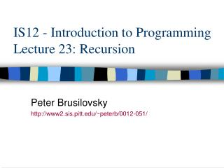 IS12 - Introduction to Programming  Lecture 23: Recursion