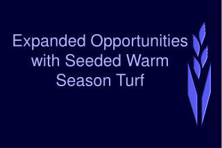 Expanded Opportunities with Seeded Warm Season Turf