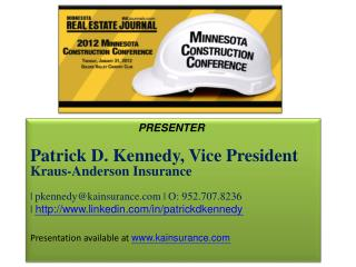 PRESENTER Patrick  D.  Kennedy, Vice President Kraus-Anderson Insurance