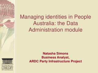 Managing identities in People Australia: the Data Administration module