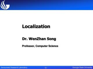 Localization Dr. WenZhan Song Professor, Computer Science