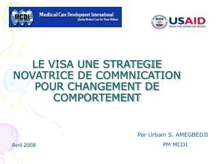 LE VISA UNE STRATEGIE NOVATRICE DE COMMNICATION POUR CHANGEMENT DE COMPORTEMENT
