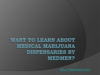 Want to learn about Medical Marijuana Dispensaries By MedMen