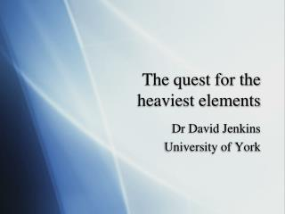 The quest for the  heaviest elements