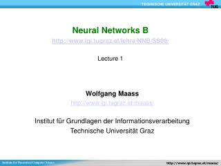 Neural Networks B igi.tugraz.at/lehre/NNB/SS09/ Lecture 1