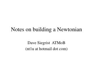 Notes on building a Newtonian