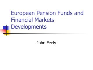 European Pension Funds and Financial Markets Developments