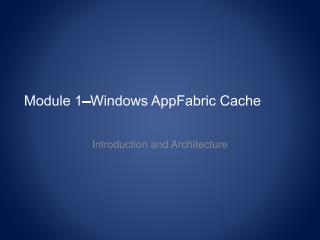 Module 1–Windows AppFabric Cache