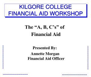KILGORE COLLEGE FINANCIAL AID WORKSHOP