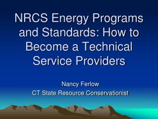NRCS Energy Programs and Standards: How to Become a Technical Service Providers