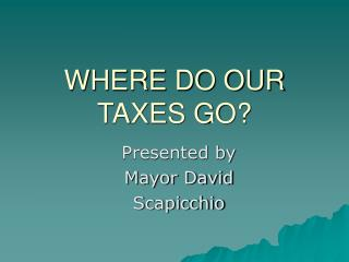 WHERE DO OUR TAXES GO?
