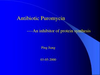 Antibiotic Puromycin ----An inhibitor of protein synthesis