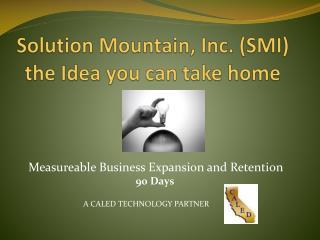 Solution Mountain, Inc. (SMI)  the Idea you can take home