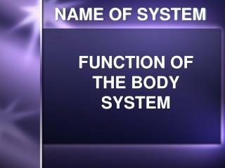 FUNCTION OF THE BODY SYSTEM