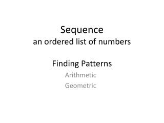 Sequence an ordered list of numbers Finding Patterns
