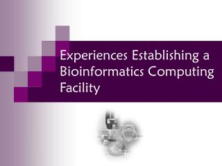 Experiences Establishing a Bioinformatics Computing Facility