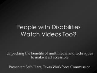 People with Disabilities Watch Videos Too?