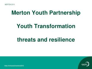 Merton Youth Partnership Youth Transformation threats and resilience