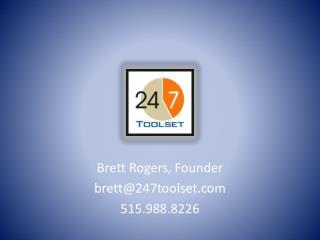 Brett Rogers, Founder brett@247toolset 515.988.8226