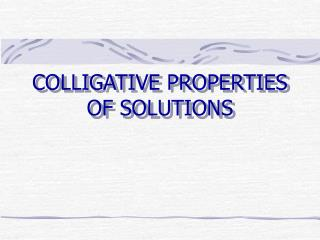COLLIGATIVE PROPERTIES OF SOLUTIONS
