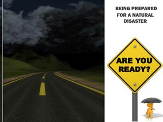 BEING PREPARED FOR A NATURAL DISASTER
