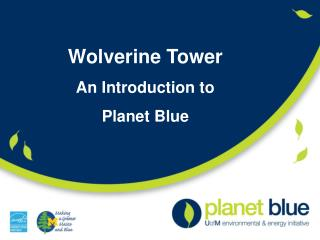 Wolverine Tower An Introduction to Planet Blue