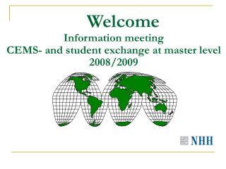 Welcome  Information meeting  CEMS- and student exchange at master level 2008/2009