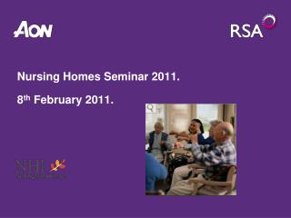 Nursing Homes Seminar 2011. 8 th  February 2011.