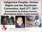 Indigenous Peoples, Human Rights and the Stockholm Convention, April 27th, 2011  presentation by Andrea Carmen, Internat