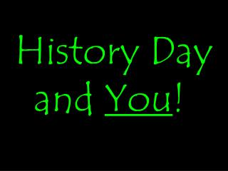 History Day and  You !