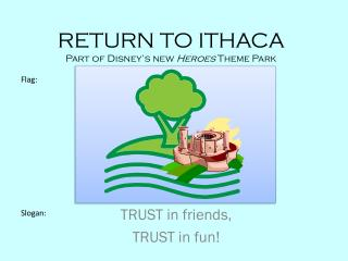 RETURN TO ITHACA Part of Disney's new  Heroes  Theme Park