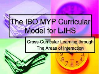 The IBO MYP Curricular Model for LJHS