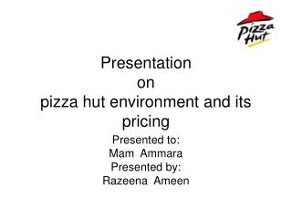 Presentation on pizza hut environment and its pricing
