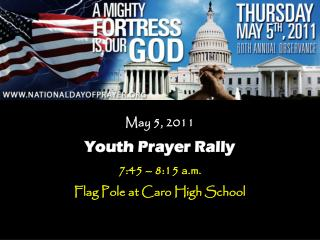 May 5, 2011 Youth Prayer Rally 7:45 – 8:15 a.m. Flag Pole at Caro High School