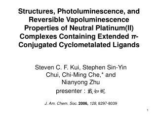 Steven C. F. Kui, Stephen Sin-Yin Chui, Chi-Ming Che,* and Nianyong Zhu presenter :  ? ??