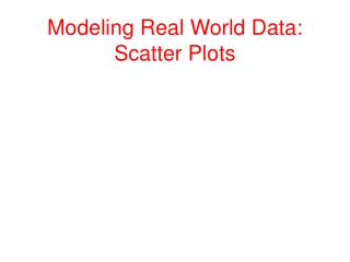 Modeling Real World Data: Scatter Plots