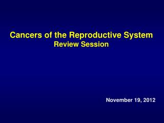 Cancers of the Reproductive System  Review  Session