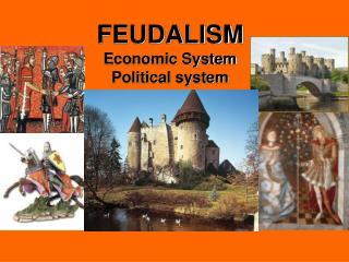 FEUDALISM Economic System Political system