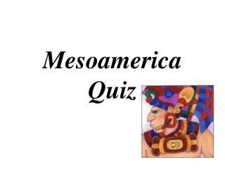 Mesoamerica  Quiz