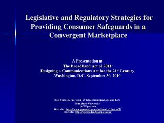 A Presentation at The Broadband Act of 2011: Designing a Communications Act for the 21 st  Century