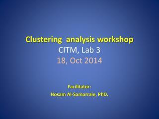 Clustering  analysis workshop CITM , Lab 3 18, Oct 2014