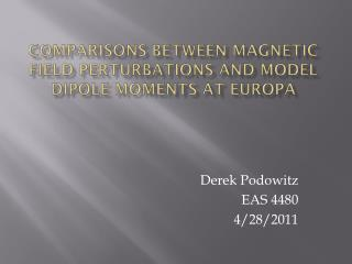 Comparisons between Magnetic field Perturbations and model dipole moments at  Europa