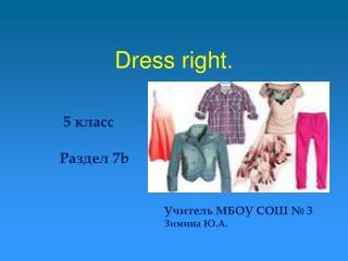 Dress right.