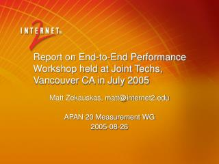 Report on End-to-End Performance Workshop held at Joint Techs, Vancouver CA in July 2005